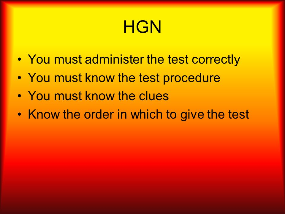 HGN You must administer the test correctly