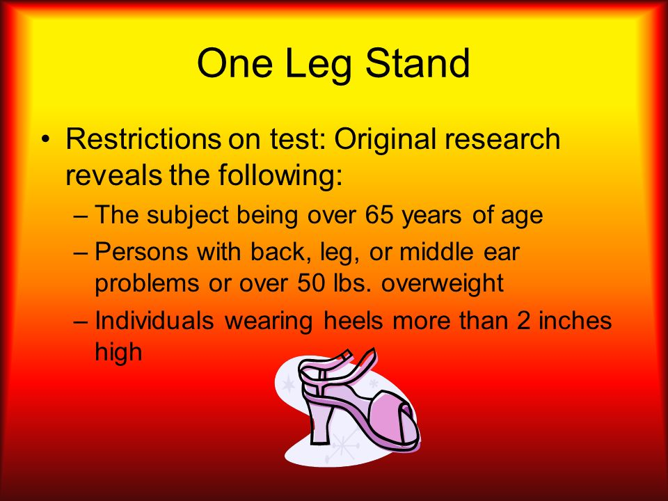 One Leg StandRestrictions on test: Original research reveals the following: The subject being over 65 years of age.
