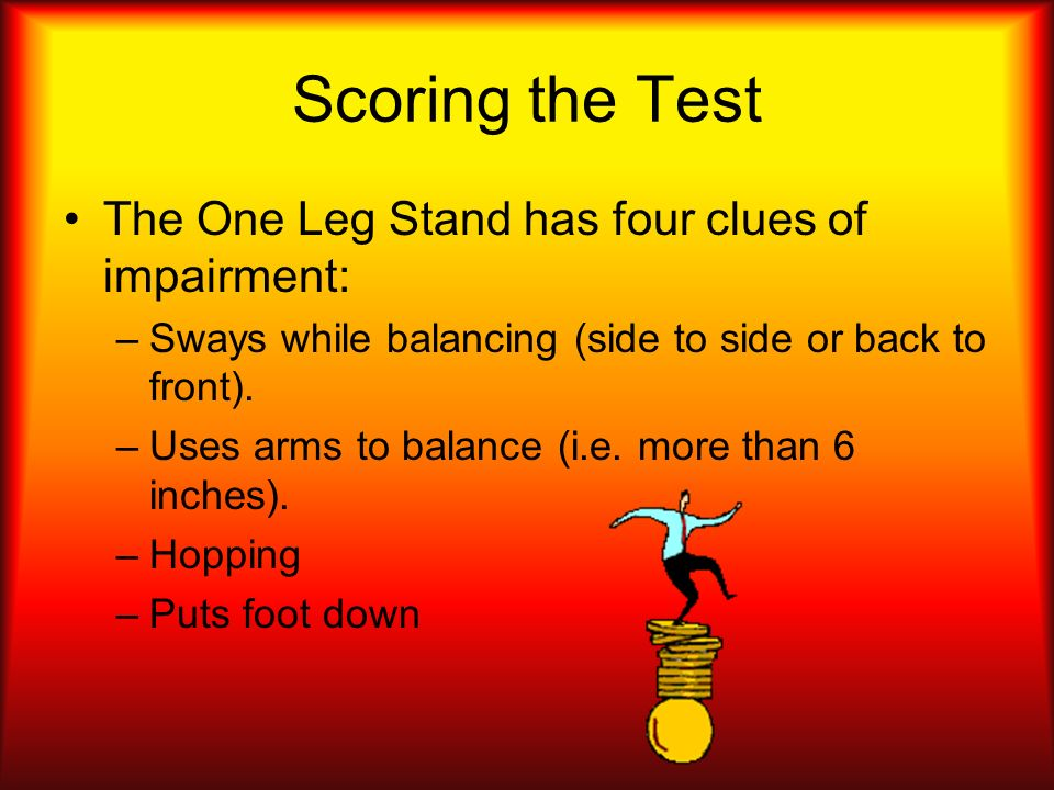 Scoring the Test The One Leg Stand has four clues of impairment: