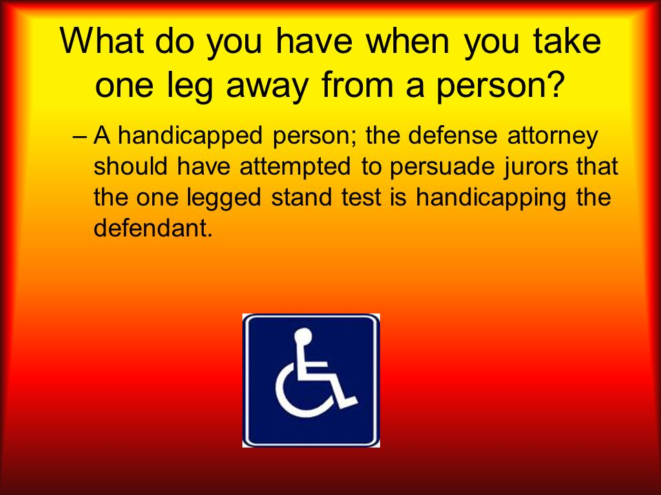 What do you have when you take one leg away from a person