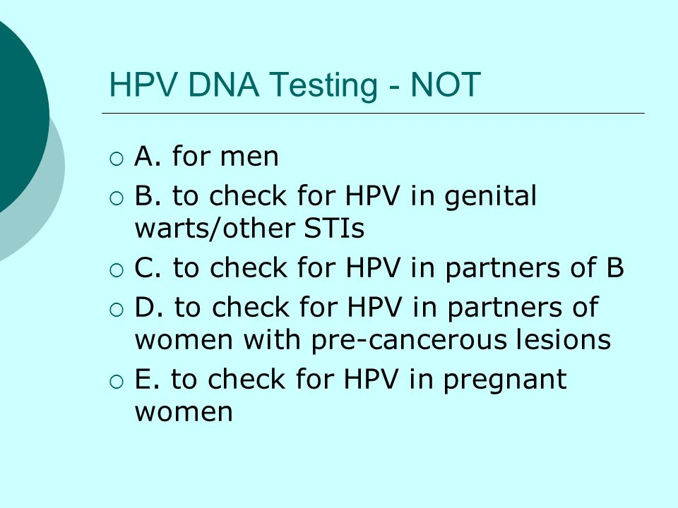HPV DNA Testing - NOT A. for men