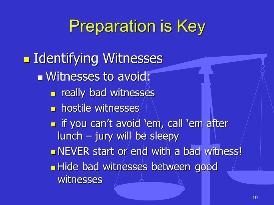 Preparation is Key Identifying Witnesses Witnesses to avoid: