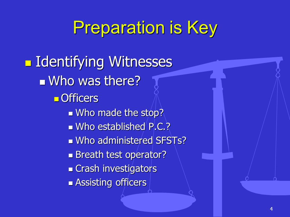 Preparation is Key Identifying Witnesses Who was there Officers