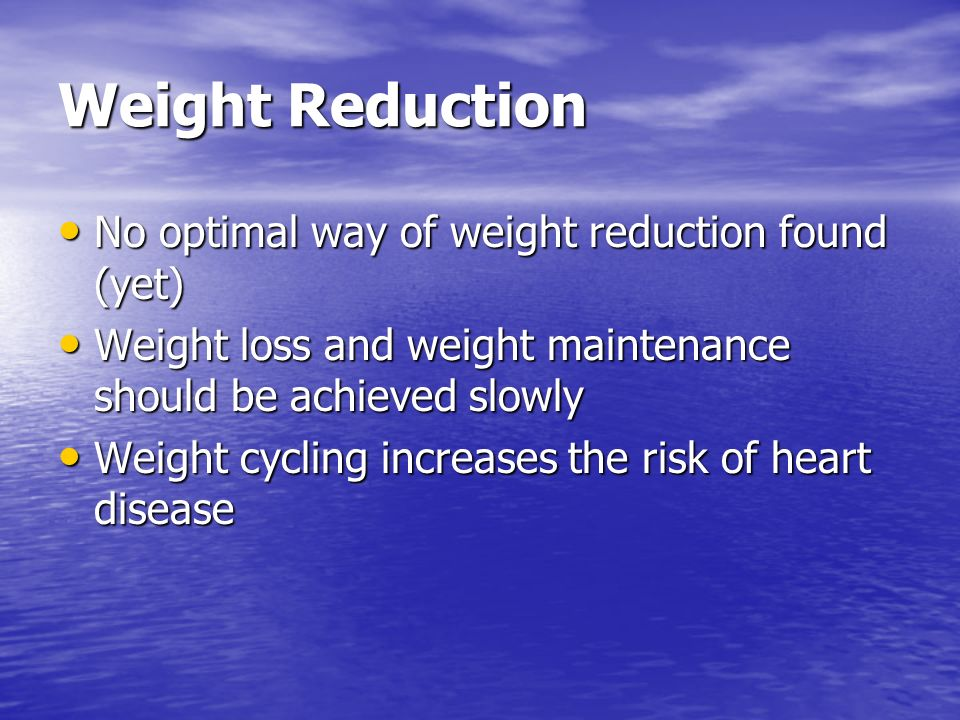 Weight Reduction No optimal way of weight reduction found (yet)