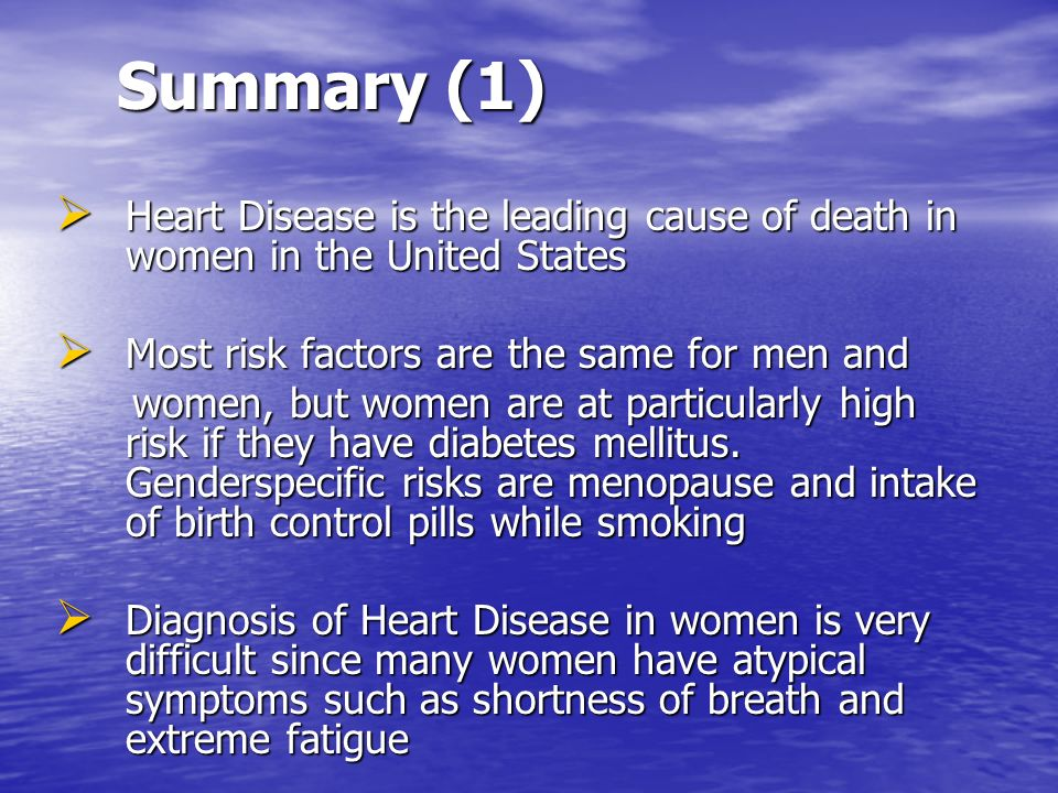 Summary (1) Heart Disease is the leading cause of death in women in the United States. Most risk factors are the same for men and.