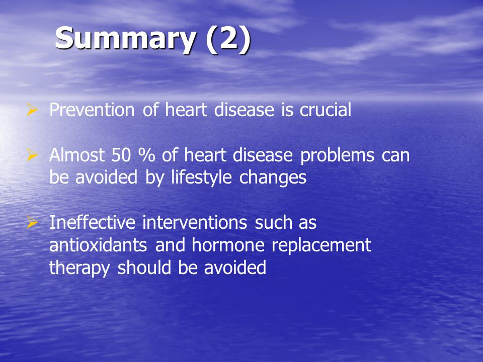Summary (2) Prevention of heart disease is crucial