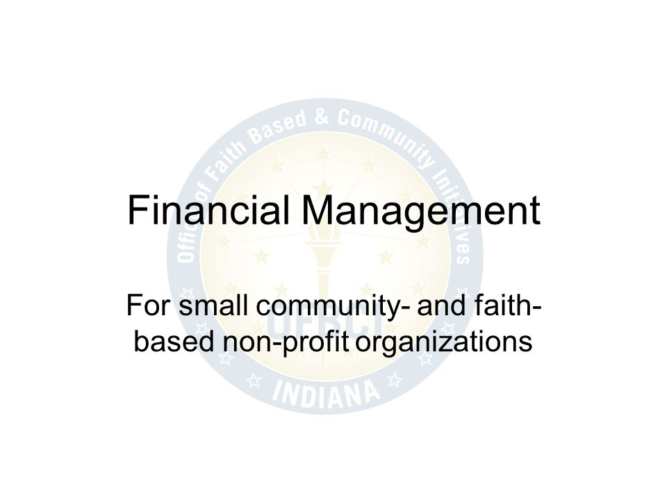 financial management in non profit organizations Latest update: january 13, 2015 1 financial management for nonprofit organizations professor agustin leon-moreta, phd spring 2015 class sessions: social science 3030, wednesday 4:00 - 6:30 pm.