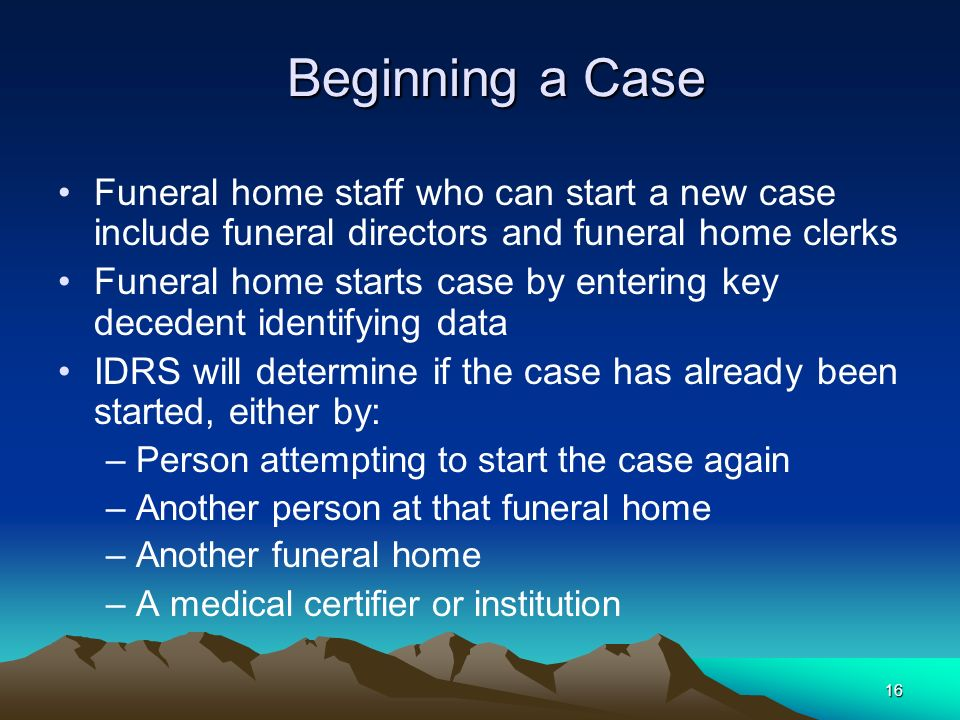 Beginning a Case Funeral home staff who can start a new case include funeral directors and funeral home clerks.