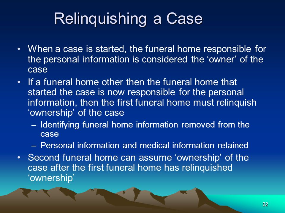 Relinquishing a Case When a case is started, the funeral home responsible for the personal information is considered the 'owner' of the case.