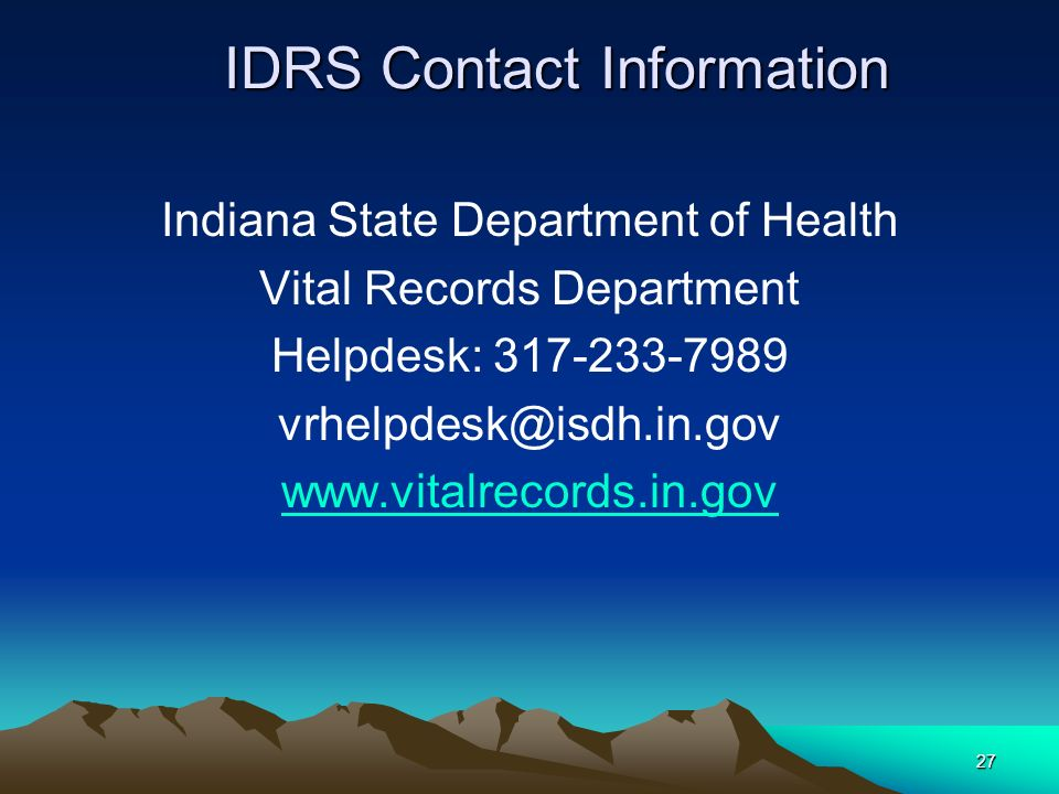 IDRS Contact Information Indiana State Department of Health. Vital Records Department. Helpdesk: 317-233-7989.