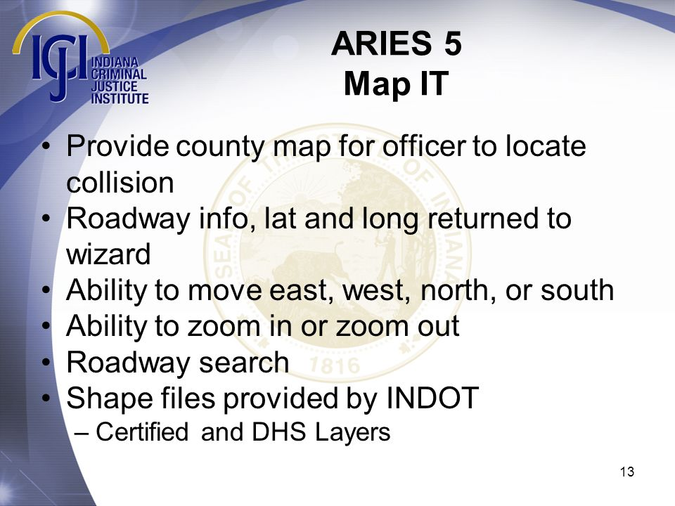 ARIES 5 Map IT Provide county map for officer to locate collision