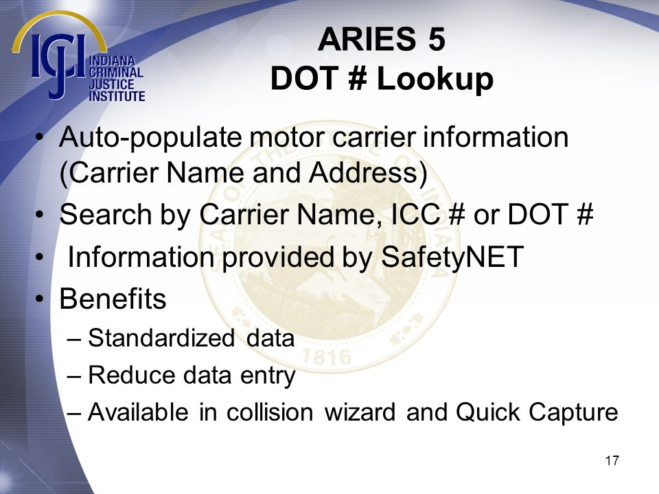 ARIES 5 DOT # Lookup Auto-populate motor carrier information (Carrier Name and Address) Search by Carrier Name, ICC # or DOT #