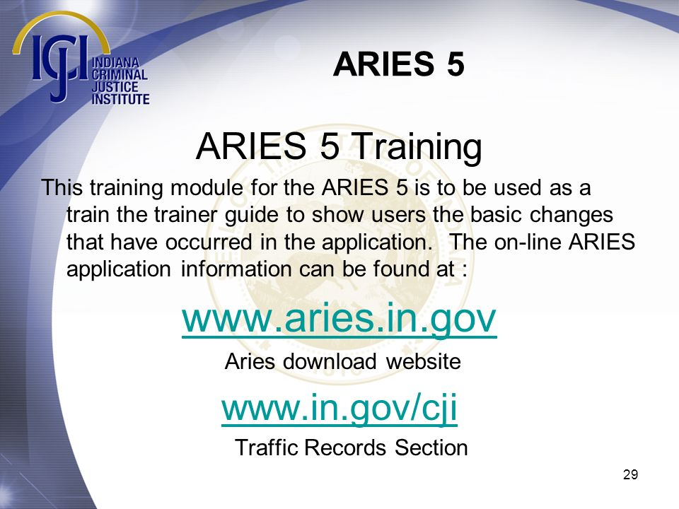 www.aries.in.gov ARIES 5 Training www.in.gov/cji ARIES 5