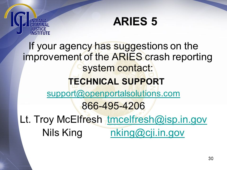 ARIES 5 If your agency has suggestions on the improvement of the ARIES crash reporting system contact: