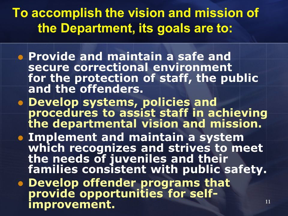 To accomplish the vision and mission of the Department, its goals are to: