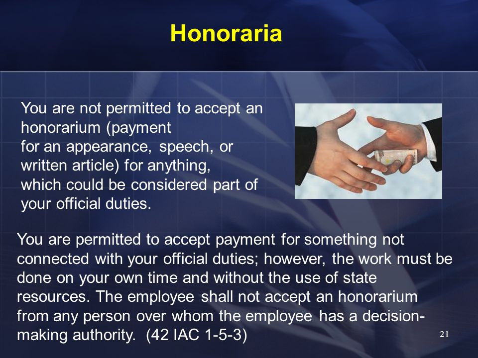 Honoraria You are not permitted to accept an honorarium (payment