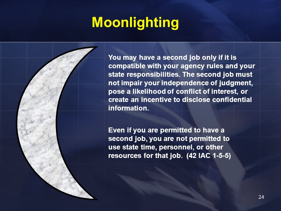 Moonlighting You may have a second job only if it is