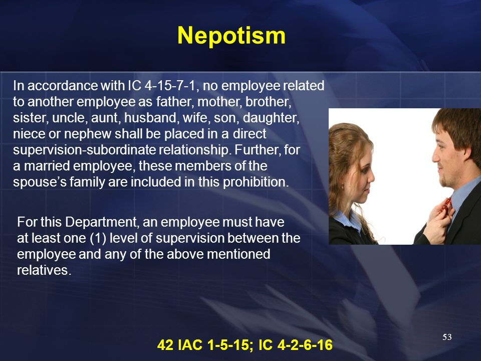 Nepotism In accordance with IC 4-15-7-1, no employee related. to another employee as father, mother, brother,