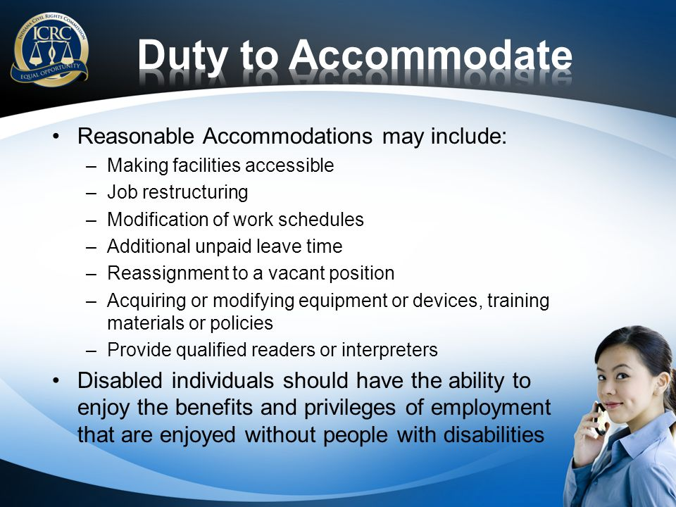 Duty to Accommodate Reasonable Accommodations may include: