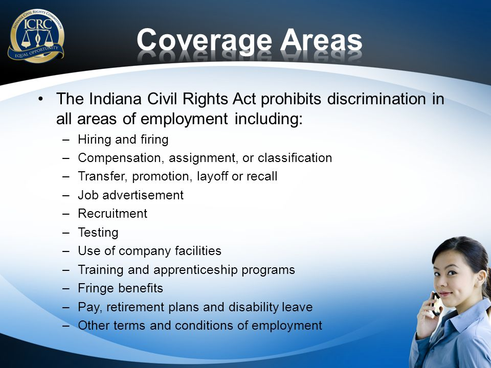 Coverage Areas The Indiana Civil Rights Act prohibits discrimination in all areas of employment including: