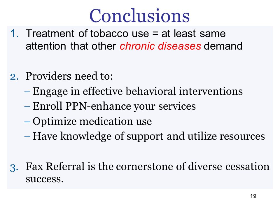 Conclusions Treatment of tobacco use = at least same attention that other chronic diseases demand. Providers need to: