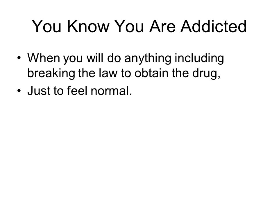 You Know You Are Addicted
