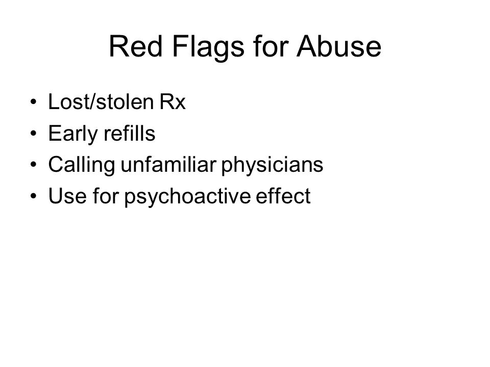 Red Flags for Abuse Lost/stolen Rx Early refills