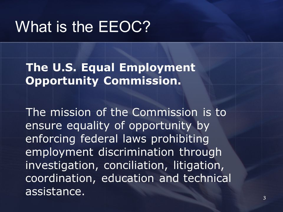 What is the EEOC The U.S. Equal Employment Opportunity Commission.