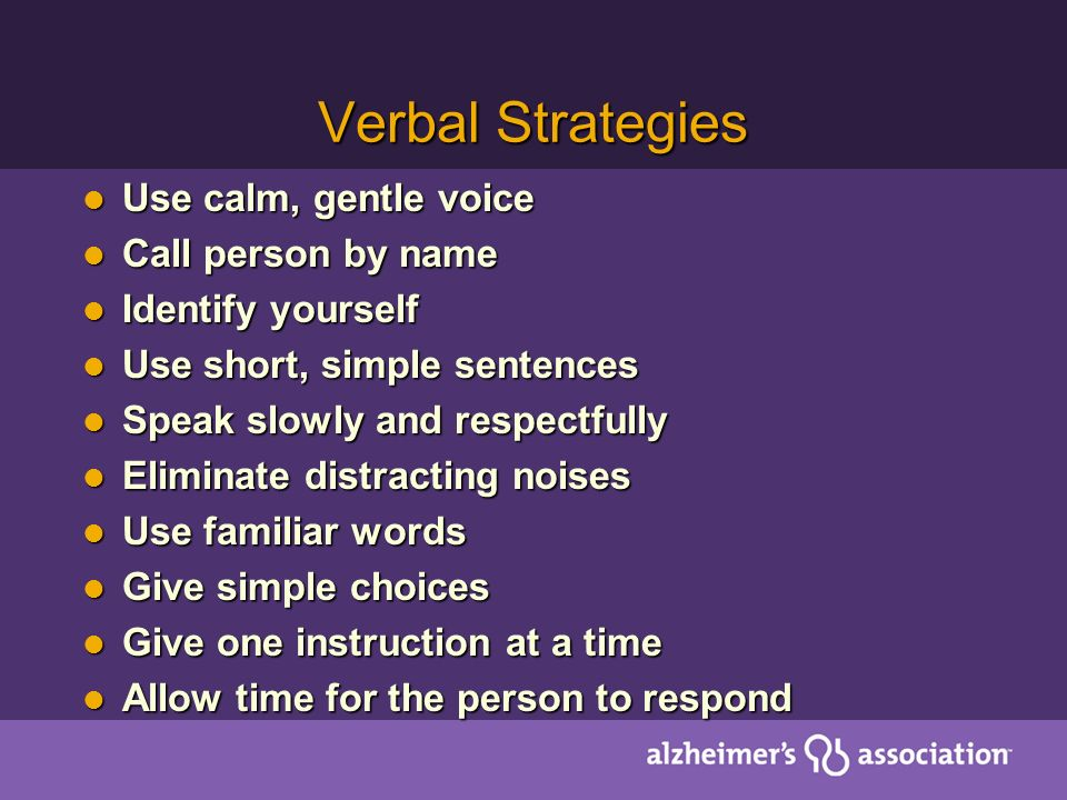 Verbal Strategies Use calm, gentle voice Call person by name