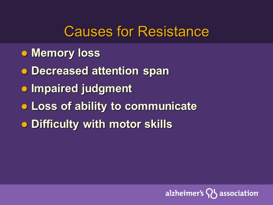 Causes for Resistance Memory loss Decreased attention span
