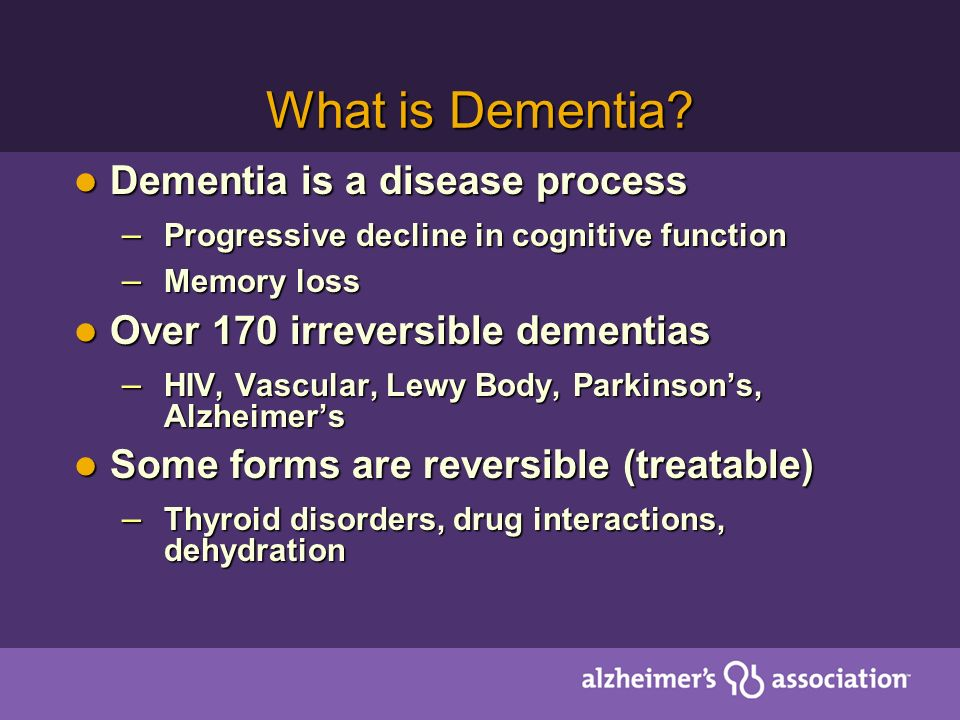 What is Dementia Dementia is a disease process