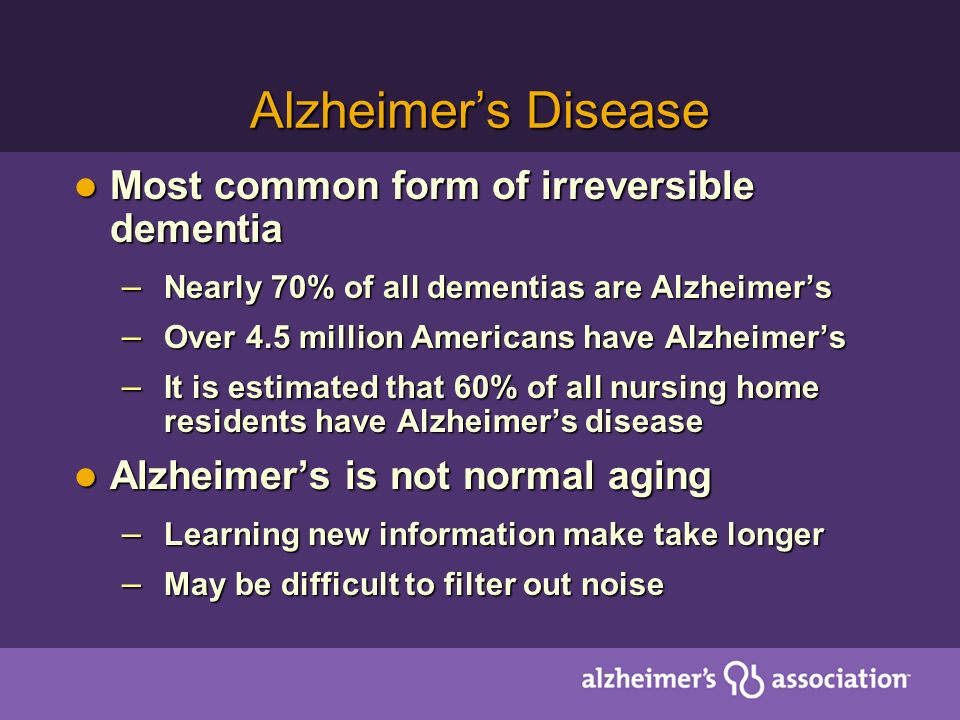Alzheimer's Disease Most common form of irreversible dementia