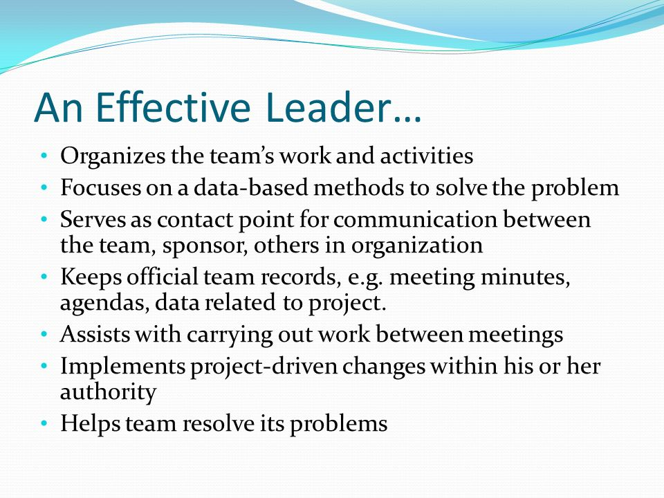 An Effective Leader… Organizes the team's work and activities