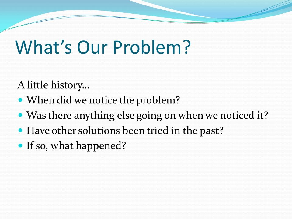 What's Our Problem A little history… When did we notice the problem