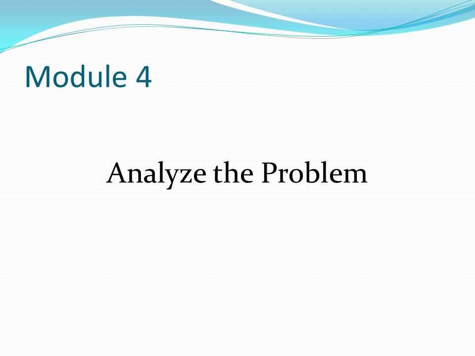 Module 4 Analyze the Problem