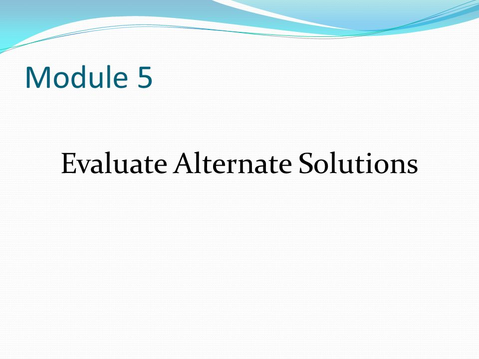 Evaluate Alternate Solutions