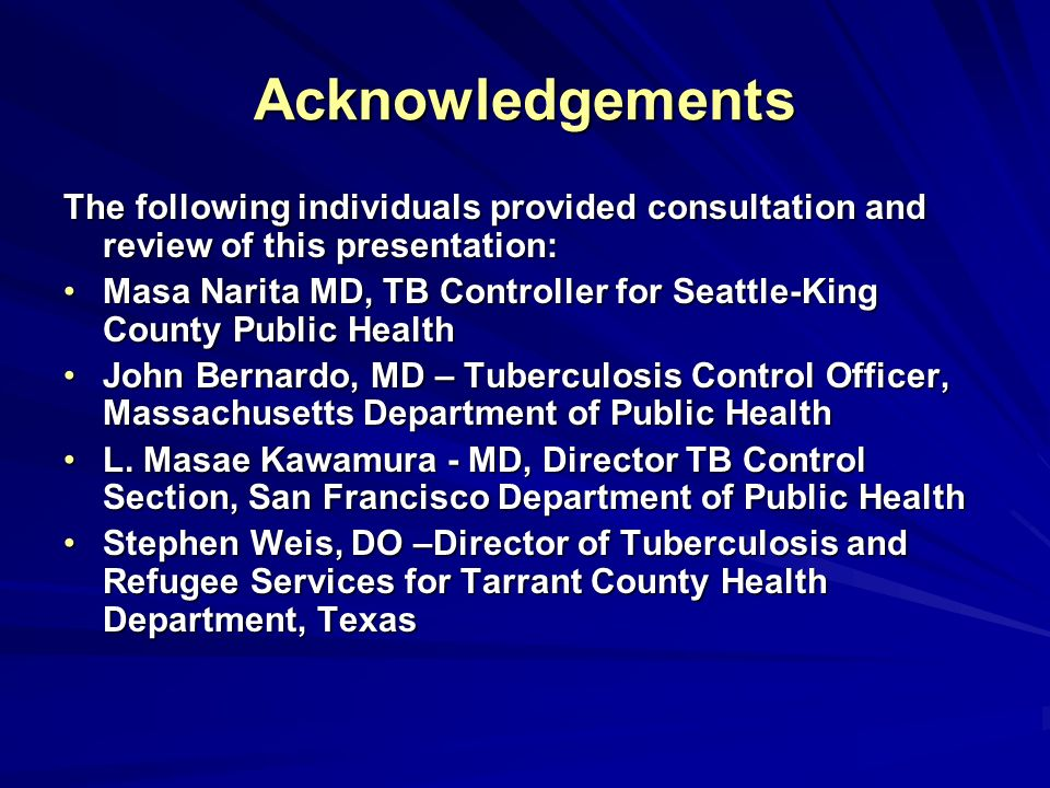 Acknowledgements The following individuals provided consultation and review of this presentation: