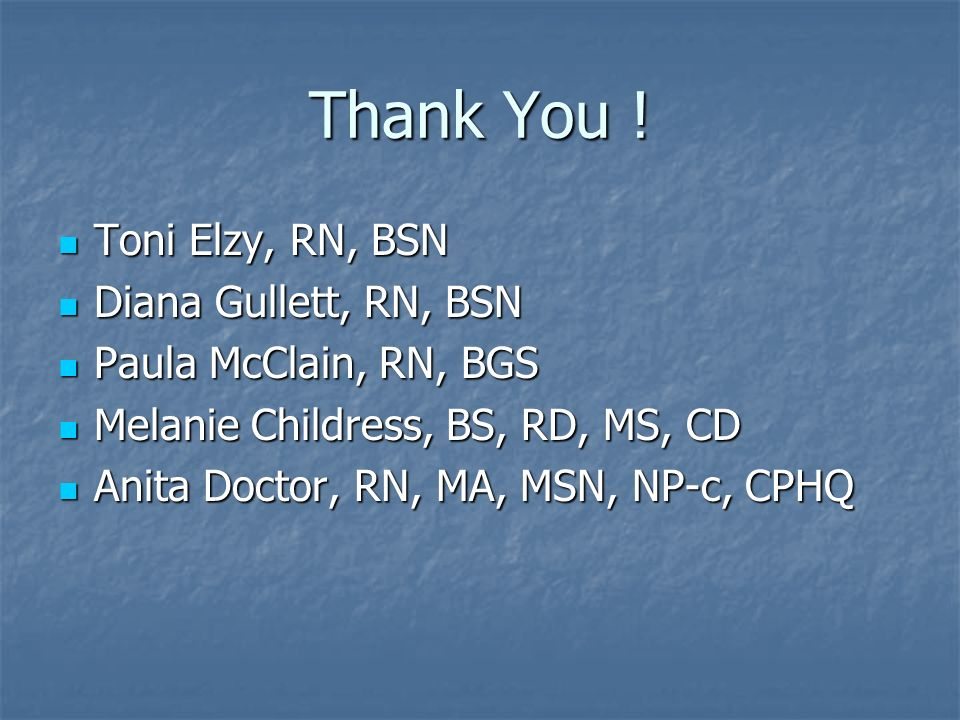 Thank You ! Toni Elzy, RN, BSN Diana Gullett, RN, BSN