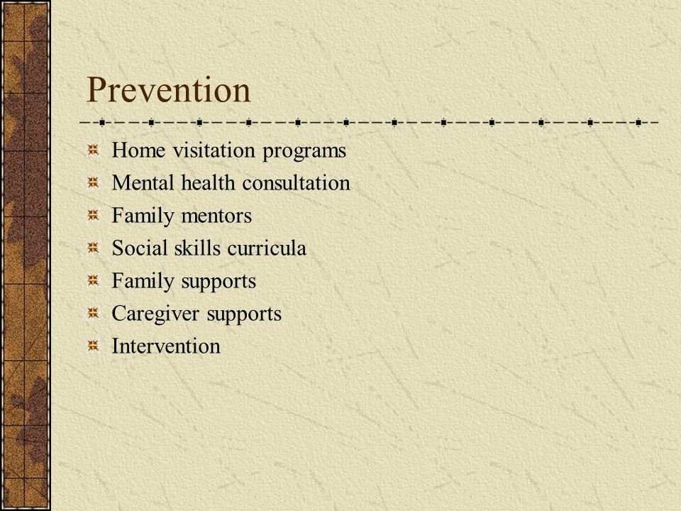Prevention Home visitation programs Mental health consultation