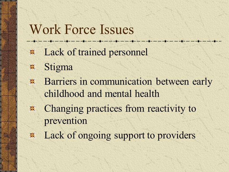 Work Force Issues Lack of trained personnel Stigma
