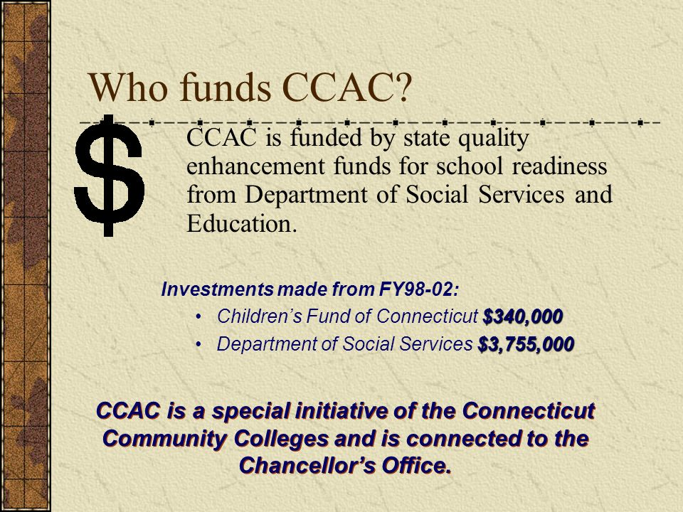 Who funds CCAC CCAC is funded by state quality enhancement funds for school readiness from Department of Social Services and Education.