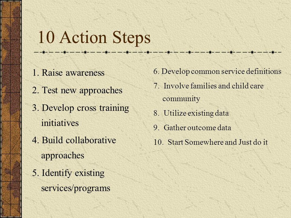 10 Action Steps 1. Raise awareness 2. Test new approaches