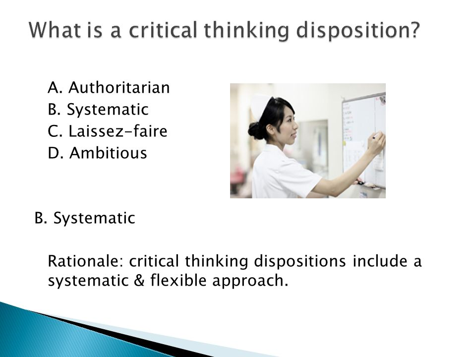 critical thinking dispositions This study investigated the critical thinking dispositions of pre-service teachers in  terms of various variables the study included 1106.