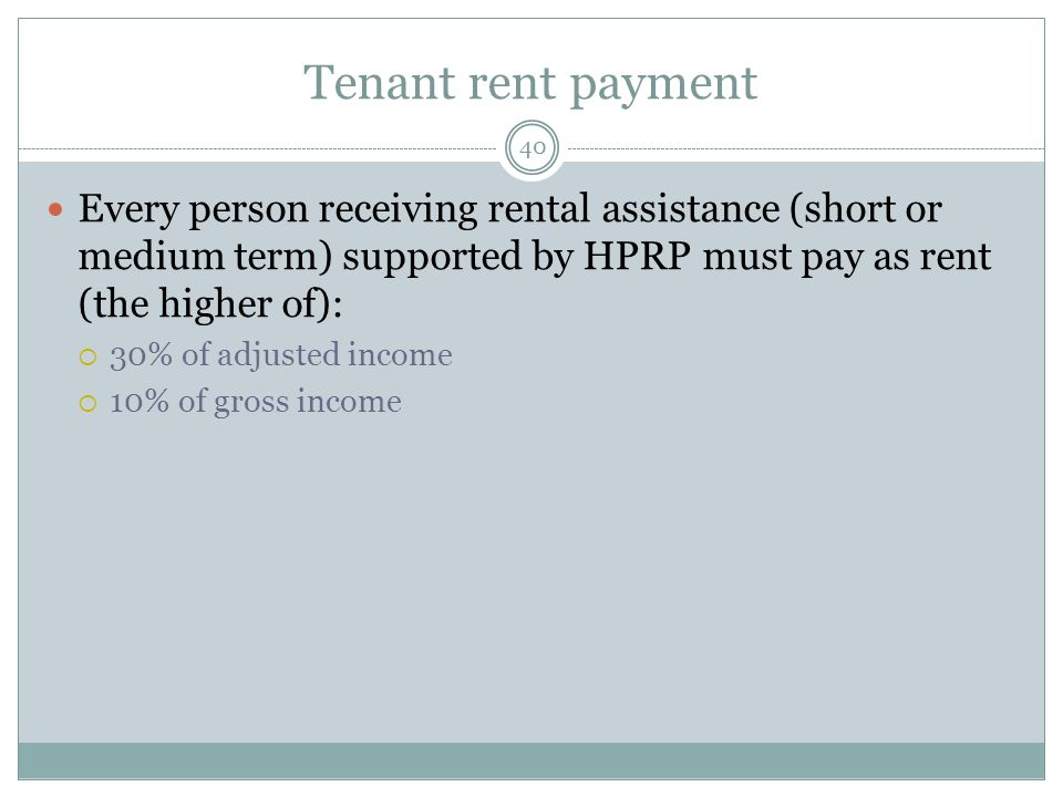 Tenant rent payment Every person receiving rental assistance (short or medium term) supported by HPRP must pay as rent (the higher of):
