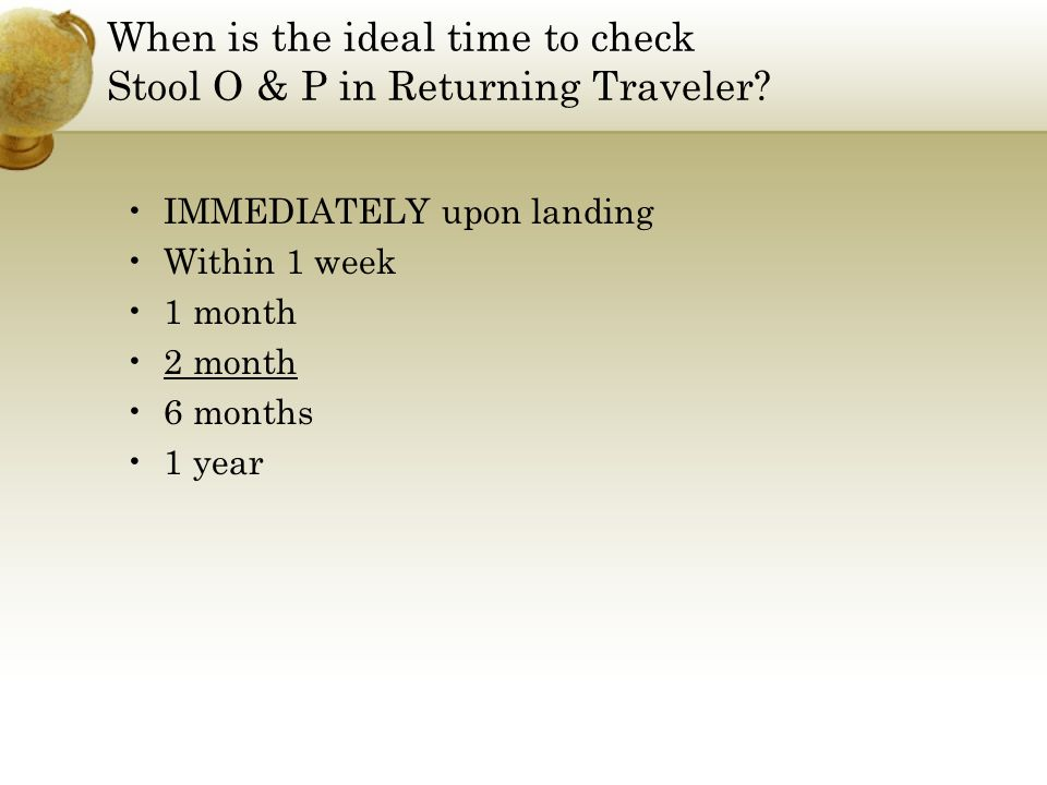 When is the ideal time to check Stool O & P in Returning Traveler