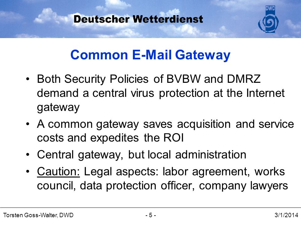 Common E-Mail Gateway Both Security Policies of BVBW and DMRZ demand a central virus protection at the Internet gateway.