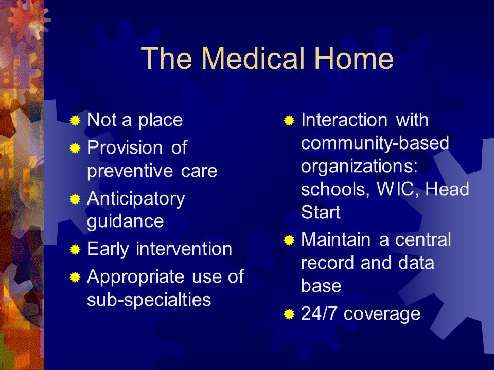 The Medical Home Not a place Provision of preventive care