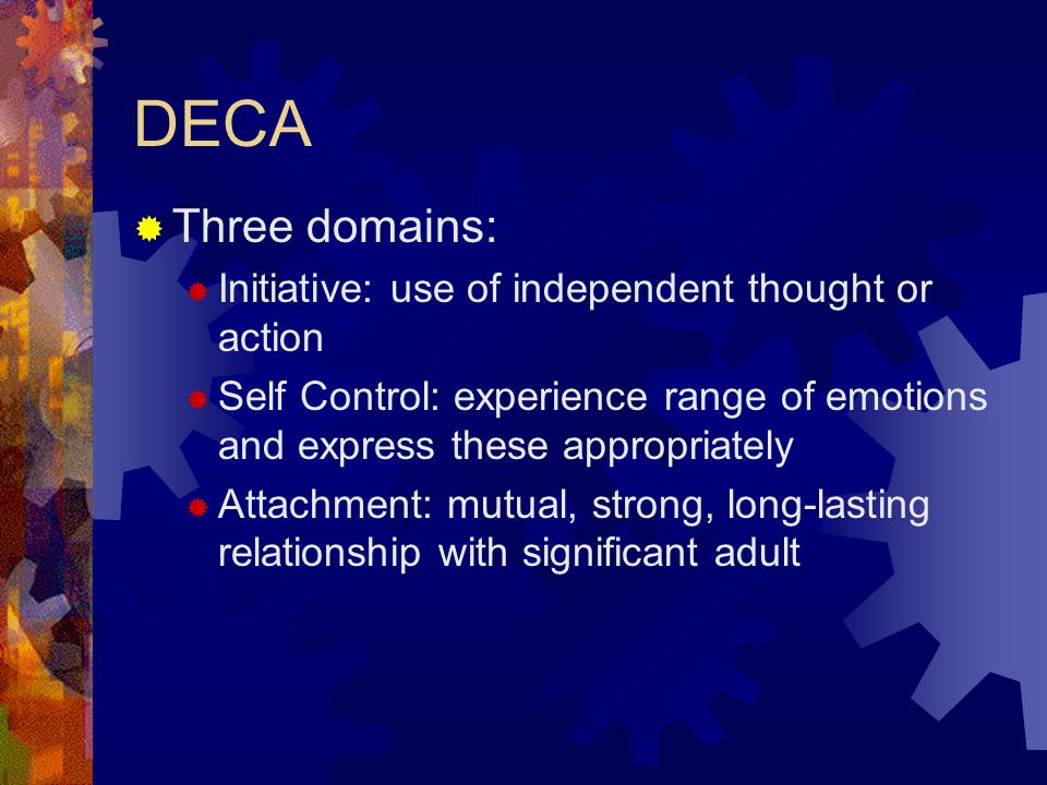 DECA Three domains: Initiative: use of independent thought or action