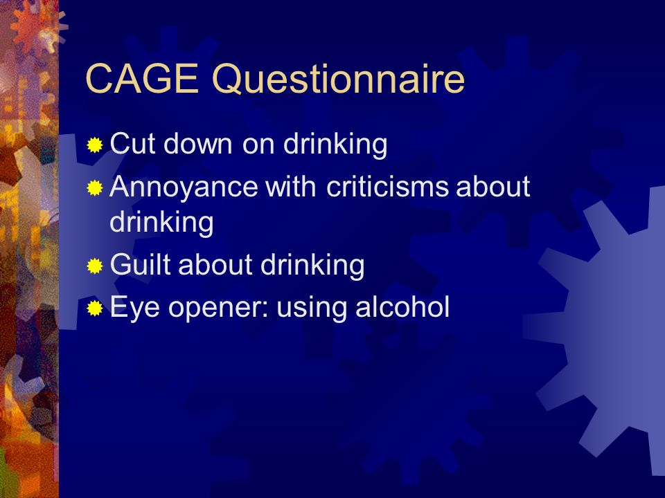 CAGE Questionnaire Cut down on drinking