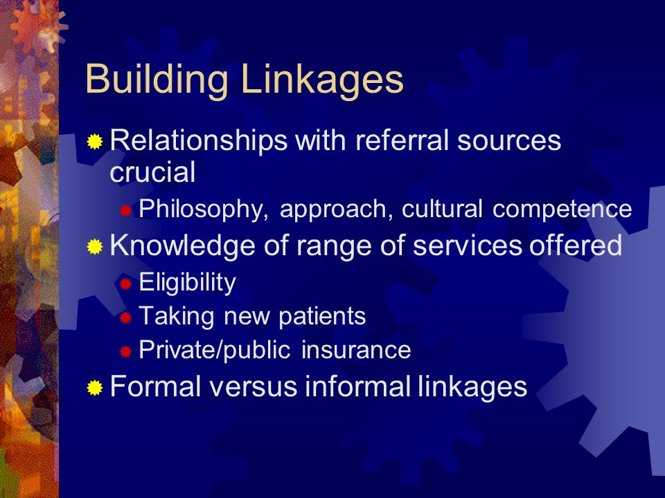 Building Linkages Relationships with referral sources crucial